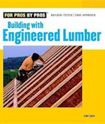 Building with Engineered Lumber (For Pros by Pros)