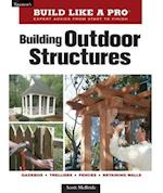 Building Outdoor Structures (Build Like a Pro - Expert Advice from Start to Finish)