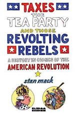 Taxes, the Tea Party, and Those Revolting Rebels (Taxes the Tea Party and Those Revolting Rebels)
