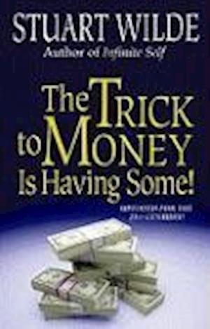 Bog, hæftet The Trick to Money Is Having Some af Stuart Wilde
