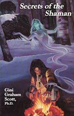 Secrets of the Shaman af Gini Graham Scott