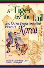 A Tiger by the Tail and Other Stories from the Heart of Korea af Lindy Soon Curry, Supaporn Vathanaprida