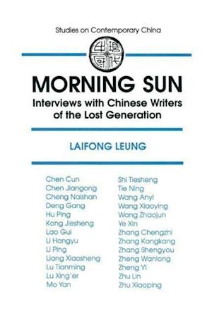 Morning Sun: Interviews with Chinese Writers of the Lost Generation : Interviews with Chinese Writers of the Lost Generation