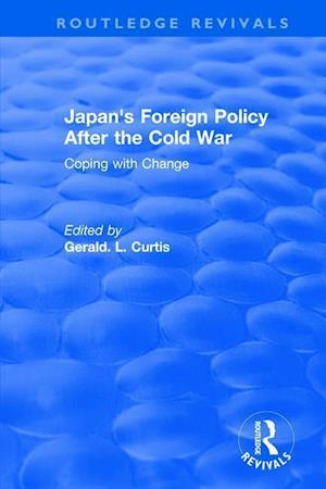 Japan's Foreign Policy After the Cold War: Coping with Change : Coping with Change