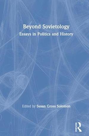 Beyond Sovietology: Essays in Politics and History