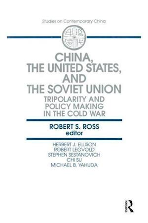 China, the United States and the Soviet Union: Tripolarity and Policy Making in the Cold War