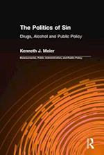 The Politics of Sin: Drugs, Alcohol and Public Policy : Drugs, Alcohol and Public Policy