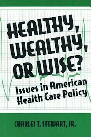 Healthy, Wealthy or Wise?: Issues in American Health Care Policy