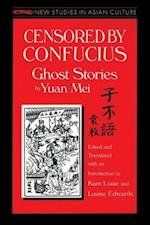 Censored by Confucius: Ghost Stories by Yuan Mei : Ghost Stories by Yuan Mei