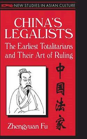 China's Legalists: The Early Totalitarians : The Early Totalitarians