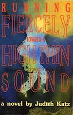Running Fiercely Toward a High Thin Sound af Judith Katz