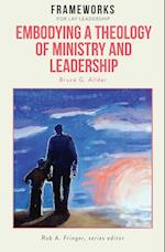 Embodying a Theology of Ministry and Leadership: Frameworks for Lay Leadership af Bruce G. Allder