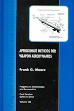 Approximate Methods for Weapons Aerodynamics Vol 186 (Progress in Astronautics & Aeronautics S, nr. 186)