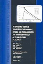 Physical and Chemical Processes in Gas Dynamics (Progress in Astronautics and Aeronautics Series, nr. 197)