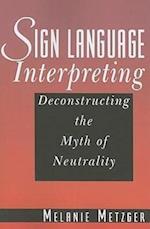 Sign Language Interpreting - Deconstructing the Myth of Neutrality