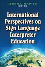 International Perspectives on Sign Language Interpreter Education (The Interpreter Education, nr. 4)