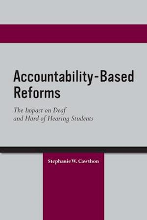Accountability Based Reforms - The Impact on Deaf and Hard of Hearing Students