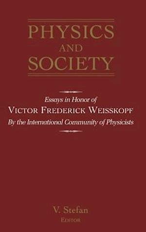 Physics and Society: Essays in Honor of Victor Frederick Weisskopf by the Int'l Community of Physicists