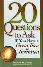 20 Questions to Ask If You Have a Great Idea or Invention (20 Questions)