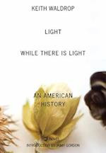 Light While There Is Light af Keith Waldrop