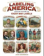 Labeling America: Cigar Box Designs as Reflections of Popular Culture