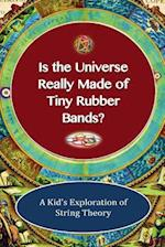 Is the Universe Really Made of Tiny Rubber Bands?