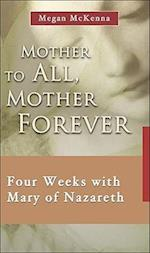 Mother to All, Mother Forever (7 X 4: a Meditation a Day for Four Weeks)