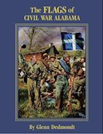 The Flags of Civil War Alabama (Flags of the Civil War)
