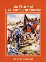 The Flags of Civil War North Carolina (Flags of the Civil War)