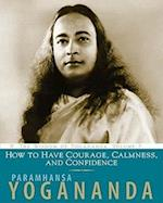 How to Have Courage, Calmness, and Confidence (The Wisdom of Yogananda)