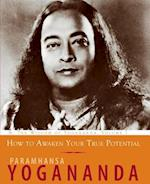 How to Awaken Your True Potential af Paramahansa Yogananda