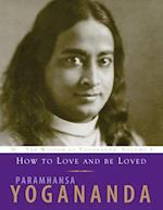 How to Love and Be Loved (The Wisdom of Yogananda, nr. )
