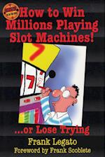 How to Win Millions Playing Slot Machines! (Scoblete Get-The-Edge Guide)