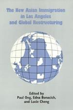 The New Asian Immigration in Los Angeles and Global Restructuring (Asian American History and Culture Series)