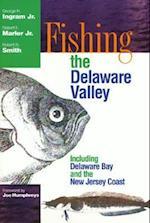 Fishing the Delaware Valley af Robert R. Smith, George H. Ingram Jr., Robert F. Marler Jr.
