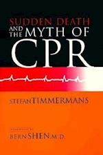 Sudden Death and the Myth of CPR af Stefan Timmermans
