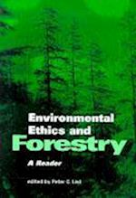 Environmental Ethics and Forestry (Environmental Ethics, Values, & Policy)