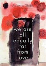 We are All Equally Far from Love