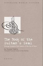 Book of the Sultan's Seal Strange Incidents from History in the City of Mars (Interlink World Fiction)
