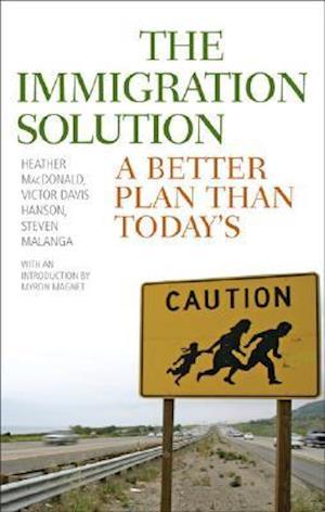 Bog, hardback The Immigration Solution af Heather MacDonald, Victor Davis Hanson, Myron Magnet