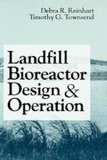 Landfill Bioreactor Design and Operation af Timothy G. Townsend, Debra Reinhart, Tim Townsend