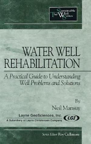 Water Well Rehabilitation : A Practical Guide to Understanding Well Problems and Solutions