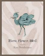 Horse, Flower, Bird af Kate Bernheimer