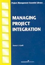 Managing Project Integration (Project Management Essential Library)