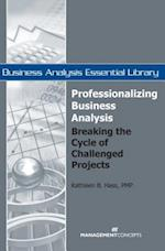 Professionalizing Business Analysis (Business Analysis Essential Library)