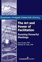 The Art and Power of Facilitation (Business Analysis Essential Library)
