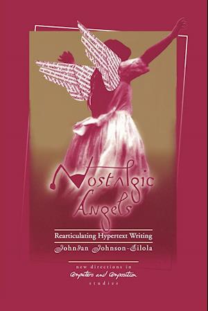 Nostalgic Angels: Rearticulating Hypertext Writing