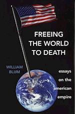Freeing the World to Death af William Blum