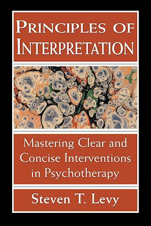 Principles of Interpretation: Mastering Clear and Concise Interventions in Psychotherapy (Revised)