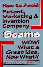 How to Avoid Patent, Marketing and Invention Company Scams